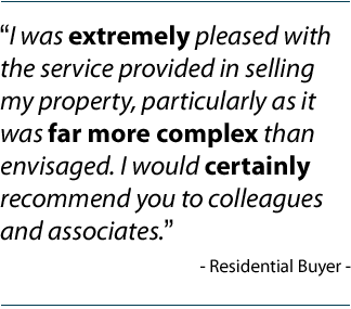 """I was extremely pleased with the service provided in selling my property, particularly as it was far more complex than envisaged. I would certainly recommend you to colleagues and associates."" Residential Buyer"
